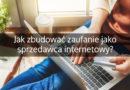 Czym jest zaufanie w e-commerce i jak je zyskać jako sprzedawca internetowy?